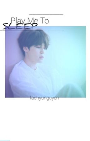 Play Me To Sleep ❑ (Park Jimin Fanfiction) by whathaveidoneo_O