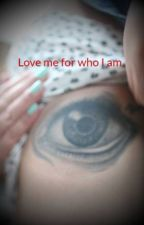 Love me for who I am by LuCiALu91