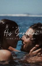 His Sunshine | ✓ by pink_flamingo_09