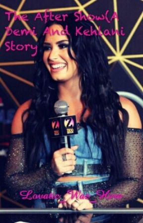 The After Show (A Demi And Kehlani Story.) by LovaticMcClainiac