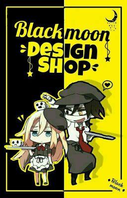 Đọc truyện ♦ Blackmoon Design Shop ♦ [ Tạm Đóng ]