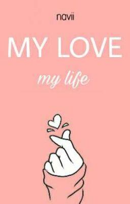 Đọc truyện [Monsta X] [2won] My love My life [Oneshot] [Collection]