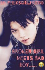 Broken Girl Meets Bad Boy | Stray Kids Felix X Reader by FelixsGirlfriend
