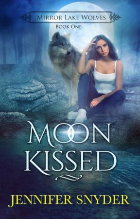 Moon Kissed (Mirror Lake Wolves - Book One) by JenniferSnyder04