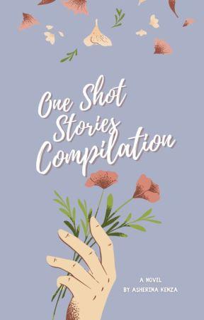 One Shot Stories (Compilation) by asherinakenza