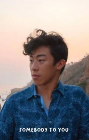somebody to you ➳ nathan chen by rileyshuckleberry
