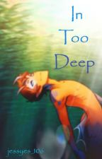 In Too Deep by pep106