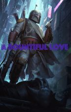 A Bountiful Love {Boba Fett x Reader} by Jedi_Exile