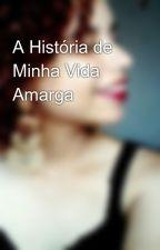 A História de Minha Vida Amarga by MylenaFerreira3