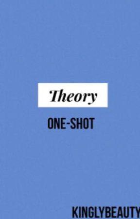 Theory (one shots) by kinglybeauty