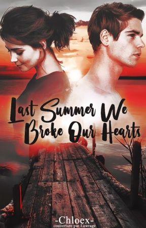 Last Summer We Broke Our Hearts by -Chloex-