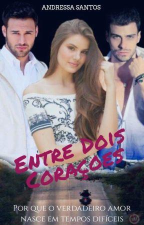 Entre Dois Corações (Segundo Livro) by AndressaSantos591