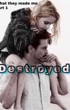 DESTROYED | What They Made Me | part 1✔️ by mywhoIeotherworld