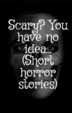 Short Horror Stories  by sav1410