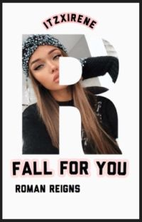 Fall For You: Roman Reigns cover