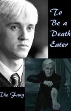 To Be a Death Eater [Harry Potter Fanfiction] by The_Fang