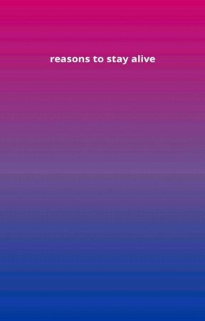 REASONS TO STAY ALIVE by bisexualcommunity