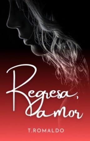 Regresa, amor by TRomaldo