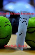Dibalik Sebuah Senyuman by Anaftah_229