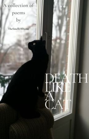 Death Like a Cat [A Collection Of Poems] by TheSmellOfHome