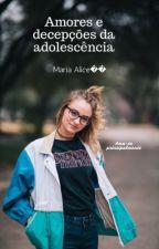 amores e decepções na adolescência  by MariaAliceVerasAlmei