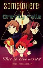 Somewhere in Gravity Falls|OC Story by Emily-Cipher