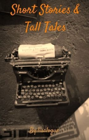 Short Stories & Tall Tales by lisalogue