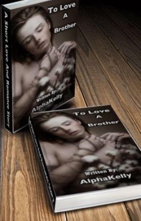 To Love A Brother {COMPLETED✔} by AlphaKelly