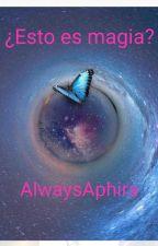 ¿Esto es magia? by alwaysAphira