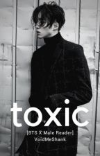 TOXIC (BTS x male reader) by Dear_TFW2x0