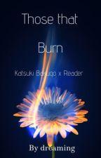Those That Burn// Katsuki Bakugo   on hold   by forgetmenotdarling