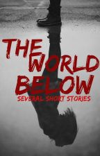 The World Below | Several Short Stories by Mouse444