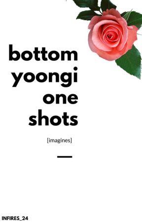 [Bottom Yoongi Oneshots] [Imagines] by infires_24