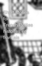 Short stories for French/Petites histoires en français by VitriolicGear