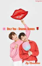 Only You - Ongniel Series ✔ by meowkhai