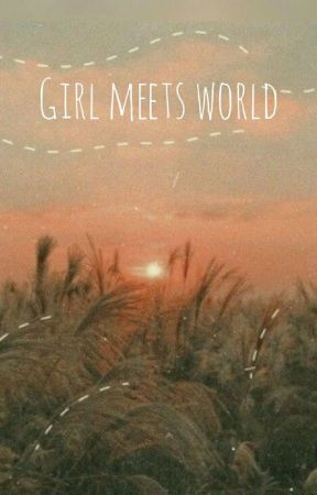 GIRL MEETS WORLD (ON HOLD)  by dishsoapjohny