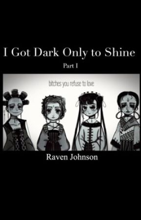 I Got Dark Only to Shine Part I by _RavenJ_