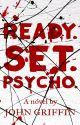 Ready. Set. Psycho. by JohnGriffinII