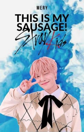 This is my sausage! © || SKZ by _Twixxer_
