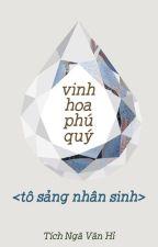 Vinh Hoa Phú Quý - Tô Sảng Nhân Sinh by airamesor