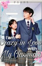 I'am Crazy Inlove With My Classmate|COMPLETED STORY ✔ by Franciencesrn