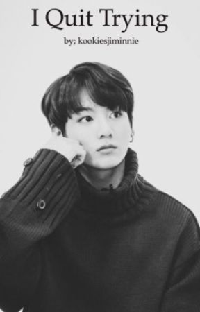 I Quit Trying (Jungkook-BTS) {COMPLETED} by pinkeubyunnie