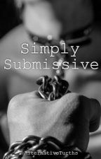 Simply Submissive (Secretly Submissive Sequel) (Finished) by AlternativeTruths