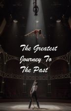 The Greatest Journey To The Past by Maya_2410
