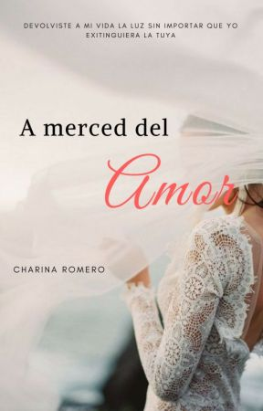A merced del amor by charinaromero_