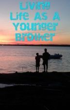 Living Life As A Younger Brother  by Anchor87