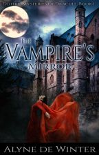 The Vampire's Mirror: Gothic Mysteries of Dracule Book I by AlyneDeWinter