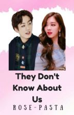 They Don't Know About Us by rose-biased