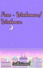 Pure ~ Weekeman/Weekman by dorky_dahyun