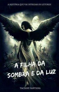 [COMPLETO] A Filha Da Sombra E Da Luz  cover